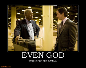 ... for the batman demotivational poster tags batman god morgan freeman n