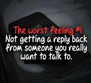 ... #| Not getting a reply back from someone you really want to talk to