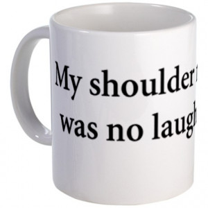 Gifts > Mugs > Shoulder Replacement Quote Mug