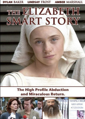 Based on the true story of the kidnapping of teenager Elizabeth Smart ...