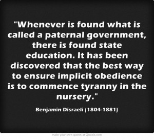 ... obedience is to commence tyranny in the nursery. - Benjamin Disraeli