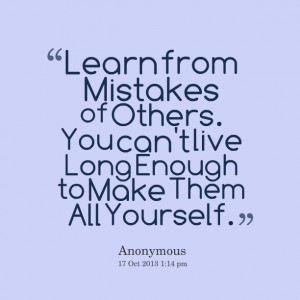 Quotes Picture: learn from mistakes of others you can't live long ...