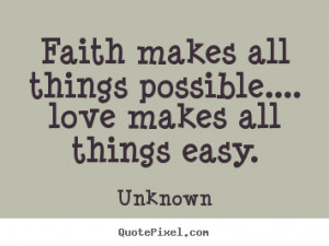 Faith makes all things possible.... love makes all things easy ...