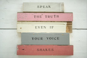 aa speak the truth, even if your voice is shakey, inspirational quotes