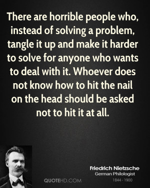 There are horrible people who, instead of solving a problem, tangle it ...