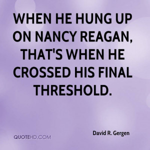 When he hung up on Nancy Reagan, that's when he crossed his final ...