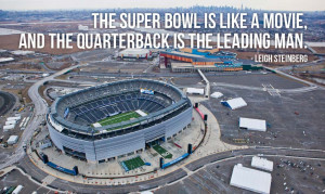 The Super Bowl is like a movie, and the quarterback is the leading man ...