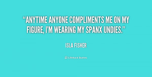 Anytime anyone compliments me on my figure, I'm wearing my Spanx ...