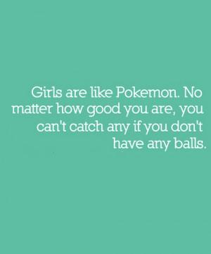 girls are like pokemon no matter how good