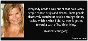 out of that pain. Many people choose drugs and alcohol. Some people ...