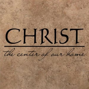 CHRIST - the center of our home