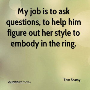 My job is to ask questions, to help him figure out her style to embody ...