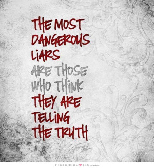 ... liars are those who think they are telling the truth Picture Quote #1