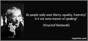 Do people really want liberty, equality, fraternity? Is it not some ...