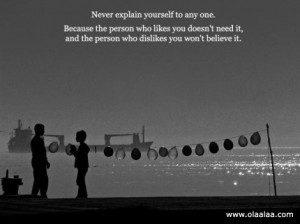 Relationship Quotes-Never Explain yourself to any one.