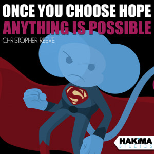 Once you choose hope anything is possible – Christopher Reeve