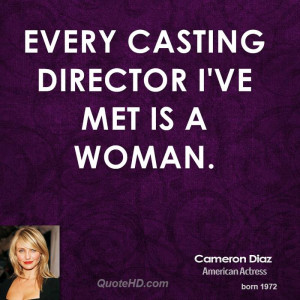 Every casting director I've met is a woman.