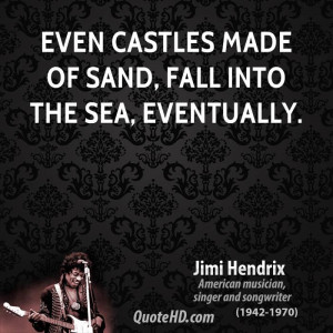 Even Castles Made Of Sand Fall Into The Sea Eventually