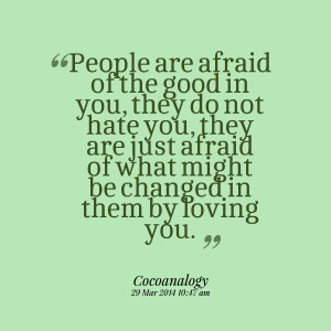 28035-people-are-afraid-of-the-good-in-you-they-do-not-hate-you.png