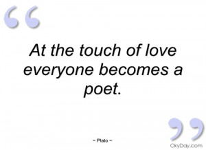 at the touch of love everyone becomes a plato