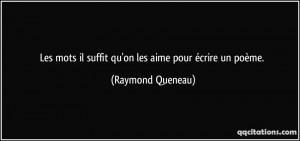... il suffit qu'on les aime pour écrire un poème. - Raymond Queneau
