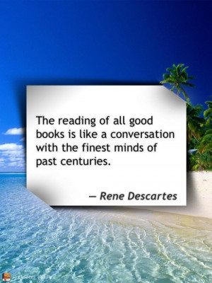 The Reading Of All Good Books Is Like A Conversation With The Finest ...
