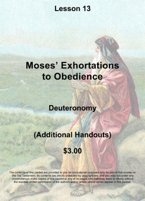 Old Testament Lesson 13, Handout Packet: Moses' Exhortation to ...