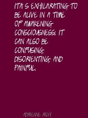 Adrienne Rich It's exhilarating to be alive in a time Quote