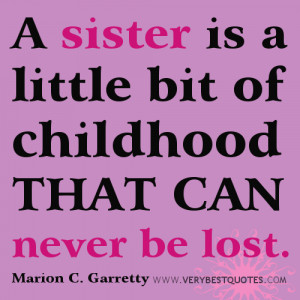 Sister quotes - A sister is a little bit of childhood that can never ...