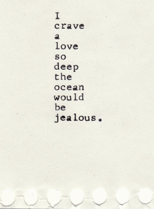 Crave a Love So Deep The Ocean Would Be Jealous ~ Love Quote