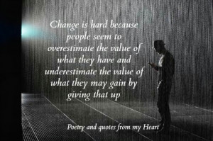 Change is hard because people seem to overestimate the value of what ...