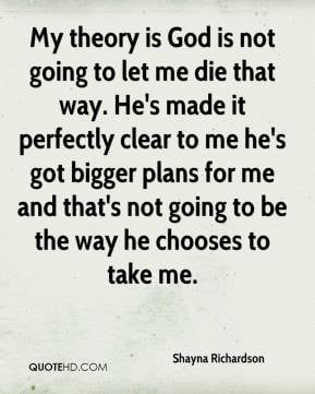 not going to let me die that way. He's made it perfectly clear to me ...
