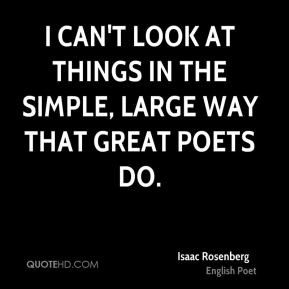 Isaac Rosenberg - I can't look at things in the simple, large way that ...