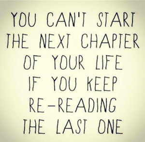 You can t start the next chapter of your life if you keep re reading ...