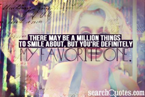 There may be a million things to smile about, but you're definitely my ...
