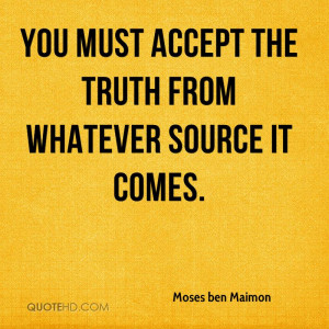 You must accept the truth from whatever source it comes.