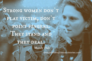 ... play victim. They stand and they deal - Wisdom Quotes and Stories