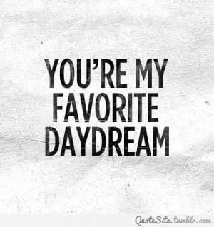http://quotespictures.com/youre-my-favorite-daydream-love-quote/