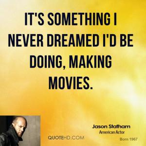 jason-statham-jason-statham-its-something-i-never-dreamed-id-be-doing ...
