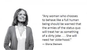 68 notes #Gloria Steinem #feminism #feminist quotes #sisterhood # ...