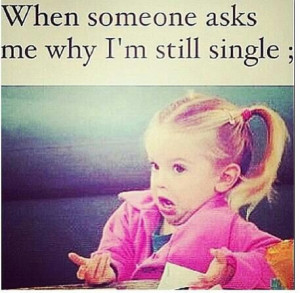 can't really say this is why I'm single(crazy, I know) but I have an ...