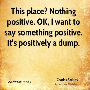 charles-barkley-athlete-quote-this-place-nothing-positive-ok-i-want ...