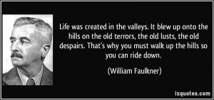 Life was created in the valleys. It blew up onto the hills on the old ...