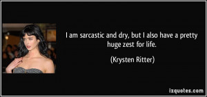 ... and dry, but I also have a pretty huge zest for life. - Krysten Ritter