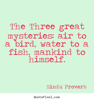... : air to a bird, water to a.. Hindu Proverb best inspirational quotes