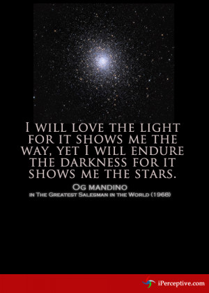 love the light for it shows me the way, yet I will endure the darkness ...