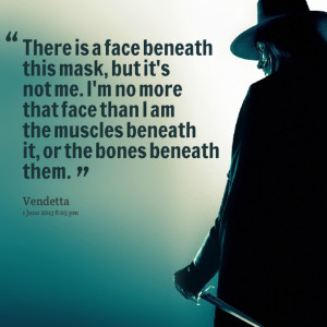 Quotes Picture: there is a face beneath this mask, but it's not me i'm ...