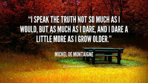 quote Michel de Montaigne i speak the truth not so much 56224 png