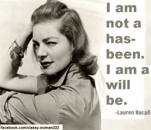 Lauren Bacall Quotes http://www.facebook.com/classy.woman222