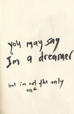 you-may-say-i-am-a-dreamer-but-im-not-the-only-one-clever-quotes.jpg